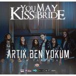You May Kiss The Bride – Artık Ben Yokum (Video Klip)