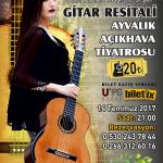 Begül Erhan Gitar Resitali Ayvalık Açıkhava Tiyatrosu'nda (Haber)