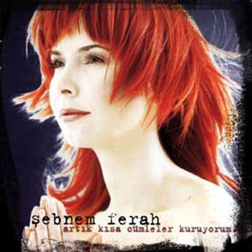 Şebnem Ferah - Artık Kısa Cümleler Kuruyorum...