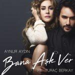 Aynur Aydın feat. Turaç Berkay – Bana Aşk Ver (Video Klip)