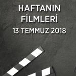 Haftanın Filmleri –  13 Temmuz 2018