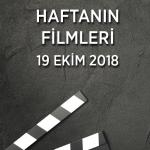 Haftanın Filmleri –  19 Ekim 2018