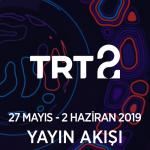 TRT2 – 27 Mayıs – 2 Haziran 2019 – Haftalık Yayın Akışı