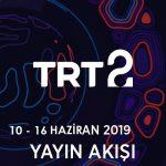 TRT2 – 10 – 16 Haziran 2019 – Haftalık Yayın Akışı