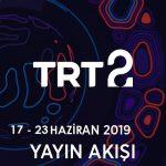 TRT2 – 17 – 23 Haziran 2019 – Haftalık Yayın Akışı