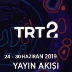 TRT2 – 24 – 30 Haziran 2019 – Haftalık Yayın Akışı