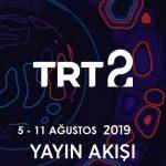 TRT2 – 5 – 11 Ağustos 2019 – Haftalık Yayın Akışı
