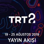 TRT2 – 19 – 25 Ağustos 2019 – Haftalık Yayın Akışı