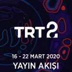 TRT2 – 16 – 22 Mart 2020 – Haftalık Yayın Akışı