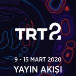 TRT2 – 9 – 15 Mart 2020 – Haftalık Yayın Akışı