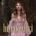 Irmak Arıcı – Kula Bela (Video Klip)