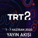 TRT2 – 1 – 7 Haziran 2020 – Haftalık Yayın Akışı