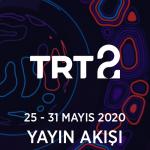 TRT2 – 25 – 31 Mayıs 2020 – Haftalık Yayın Akışı