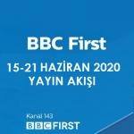 BBC First – 15 – 21 Haziran 2020 – Haftalık Yayın Akışı
