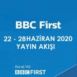 BBC First – 22 – 28 Haziran 2020 – Haftalık Yayın Akışı
