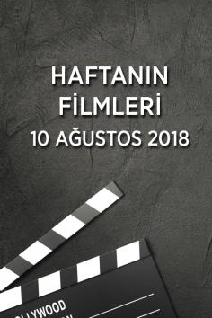 Haftanın Filmleri –  10 Ağustos 2018