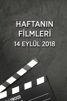 Haftanın Filmleri –  14 Eylül 2018