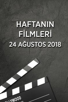Haftanın Filmleri –  24 Ağustos 2018