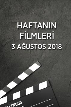 Haftanın Filmleri –  3 Ağustos 2018