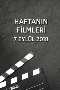 Haftanın Filmleri –  7 Eylül 2018