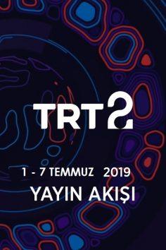 TRT2 – 1 – 7 Temmuz 2019 – Haftalık Yayın Akışı