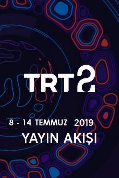 TRT2 – 8 – 14 Temmuz 2019 – Haftalık Yayın Akışı