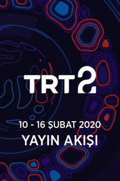 TRT2 – 10 – 16 Şubat 2020 – Haftalık Yayın Akışı