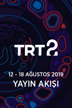 TRT2 – 12 – 18 Ağustos 2019 – Haftalık Yayın Akışı