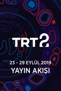 TRT2 – 23 – 29 Eylül 2019 – Haftalık Yayın Akışı