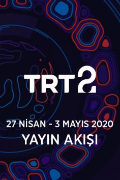 TRT2 – 27 Nisan – 3 Mayıs 2020 – Haftalık Yayın Akışı