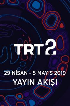 TRT2 – 29 Nisan – 5 Mayıs 2019 – Haftalık Yayın Akışı