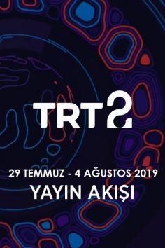TRT2 – 29 Temmuz – 4 Ağustos 2019 – Haftalık Yayın Akışı