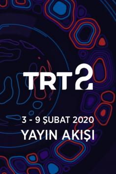 TRT2 – 3 – 9 Şubat 2020 – Haftalık Yayın Akışı