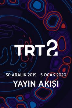 TRT2 – 30 Aralık 2019 – 5 Ocak 2020 – Haftalık Yayın Akışı
