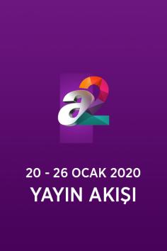 a2 – 20 – 26 Ocak 2020 – Haftalık Yayın Akışı