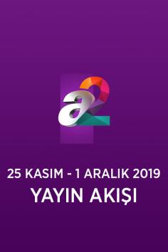 a2 – 25 Kasım – 1 Aralık 2019 – Haftalık Yayın Akışı