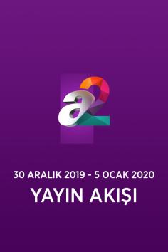 a2 – 30 Aralık 2019 – 5 Ocak 2020 – Haftalık Yayın Akışı
